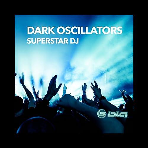 Superstar DJ by Dark Oscillators on Amazon