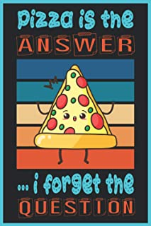 PIZZA is the Answer ... I forget the question: pizza notebook lined journal for writing notes, perfect pizza gift idea for...