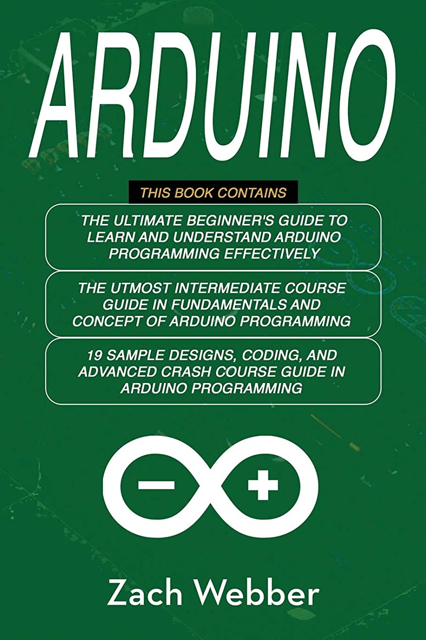 黄ばむ素晴らしき競うArduino: The Complete 3 Books in 1 for Beginners, Intermediate and 19 Sample Designs and Codings and Advance Crash Guide in Arduino Programming