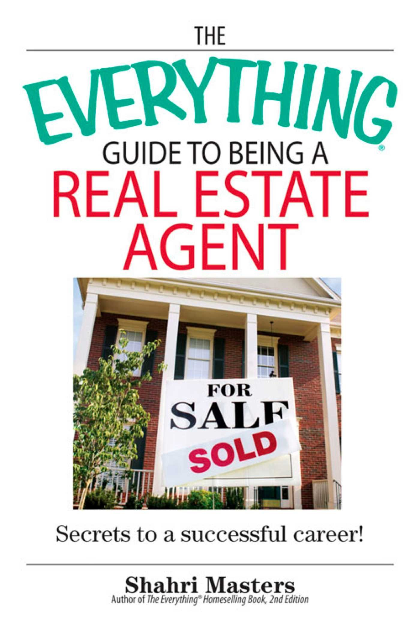 The Everything Guide To Being A Real Estate Agent: Secrets to a Successful Career! (Everything®)