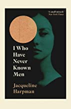 I Who Have Never Known Men
