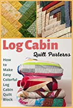 Log Cabin Quilt Patterns: How to Make Easy Colorful Log Cabin Quilt Block