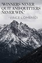 Winners Never Quit And Quitters Never Win: 100 Pages Book With Motivational Vince Lombardi Quote (Motivate Yourself)