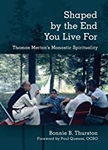 Shaped by the End You Live For: Thomas Merton's Monastic Spirituality