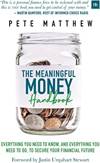 The Meaningful Money Handbook: Everything you need to KNOW and everything you need to DO to secure your financial future