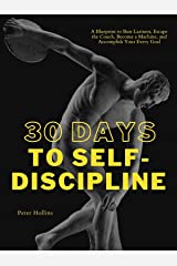 30 Days to Self-Discipline: A Blueprint to Bust Laziness, Escape the Couch, Become a Machine, and Accomplish Your Every Goal (Practical Self-Discipline 2.ed) (Live a Disciplined Life Book 9) Kindle Edition