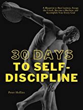 30 Days to Self-Discipline: A Blueprint to Bust Laziness, Escape the Couch, Become a Machine, and Accomplish Your Every Go...