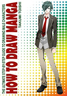 How to Draw Manga: The Ultimate Step-by Step Guide to Drawing Male Characters (How to Draw Anime and Manga for Beginners)
