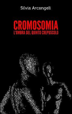 CROMOSOMIA: LOMBRA DEL QUINTO CREPUSCOLO