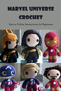 Marvel Universe Crochet: Easy to Follow Instructions for Beginners: Crochet for Beginners