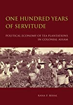 One Hundred Years of Servitude – Political Economy of Tea Plantations in Colonial Assam