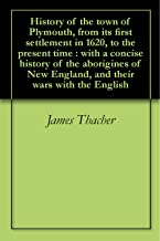 History of the town of Plymouth, from its first settlement in 1620, to the present time : with a concise history of the aborigines of New England, and their wars with the English