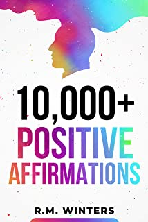 10,000+ Positive Affirmations: Affirmations for Health, Success, Wealth, Love, Happiness, Fitness, Weight Loss, Self Estee...