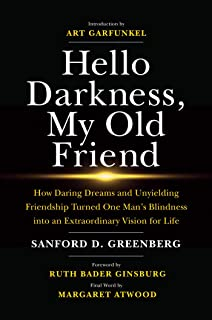 Hello Darkness, My Old Friend: How Daring Dreams and Unyielding Friendship Turned One Man`s Blindness into an Extraordinar...