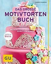Das große Motivtortenbuch: Beeindruckende Kuchenkunstwerke Schritt für Schritt GU Themenkochbuch