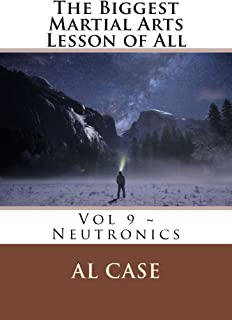 The Biggest Martial Arts lesson of All: Volume Nine ~ Matrixing (the only science of the martial arts), Neutronics (martial philosophy based on matrixing), Odds and Ends (weird martial art stories)