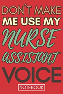 Don't Make Me Use My Nurse Assistant Voice: Funny Nurse Assistant Notebook Journal Best Appreciation Gift 6x9 110 pages Li...