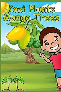 Kozi Plants Mango Trees: Fun Children's Science and Gardening Book