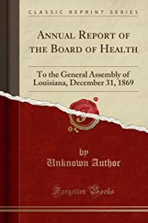 Annual Report of the Board of Health: To the General Assembly of Louisiana, December 31, 1869 (Classic Reprint)