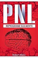 PNL: Segredos Para Reprogramar Sua Mente com Programação Neurolinguística: (Reprogramando sua mente para o sucesso) eBook Kindle