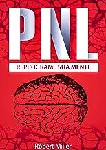 PNL: Segredos Para Reprogramar Sua Mente com Programação Neurolinguística: (Reprogramando sua mente para o sucesso)