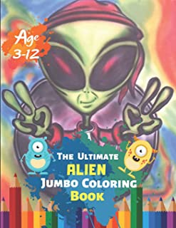 The Ultimate Alien Jumbo Coloring Book Age 3-12: Astronauts, Aliens, Rockets, Planets, Satellites, Spaceships, and UFOs for Adults and Cosmic Children With 50 High-quality Illustration