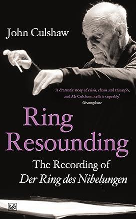 Ring Resounding: The Recording of Der Ring Des Nibelungen
