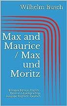 Max and Maurice / Max und Moritz: Bilingual Edition: English - German / Zweisprachige Ausgabe: Englisch - Deutsch