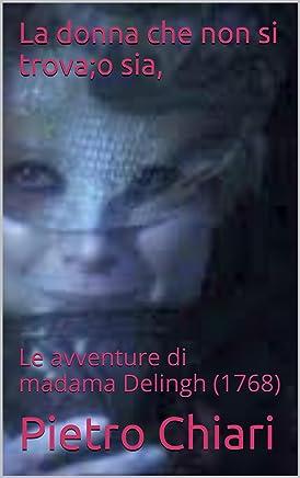 La donna che non si trova;o sia,: Le avventure di madama Delingh  (1768)