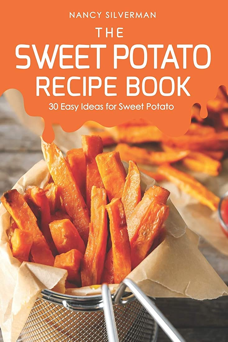 エスカレーター気難しい記念日The Sweet Potato Recipe Book: 30 Easy Ideas for Sweet Potato