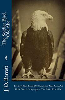 """The Soldier Bird. """"old Abe"""": The Live War-Eagle of Wisconsin"""