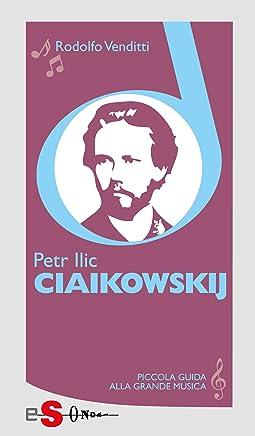 Piccola guida alla grande musica - Petr Ilic Ciaikowskij