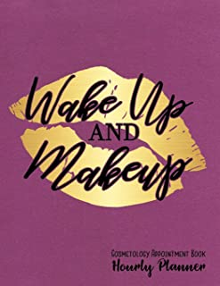 Wake Up And Makeup Cosmetology Appointment Book Hourly Planner: 8.5 x 11 Pretty Gold Foil Lips Cosmetologist 52-Week Daily Undated Schedule Calendar