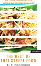Thai Cookbook - How to cook Super Easy and Quick the Best Authentic Thai Street Food Recipes at Home: Compact Thailand Handbook out of the Book Series