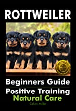 Rottweiler Beginners Guide: Positive Training, Natural Care