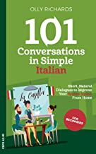 101 Conversations in Simple Italian: Short Natural Dialogues to Boost Your Confidence & Improve Your Spoken Italian (101 Conversations in Italian Vol. 1) (Italian Edition)