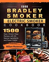 1500 Bradley Smoker Electric Smoker Cookbook: 1500 Days Vibrant, Easy Recipes with All-Natural Ingredients and Fewer Carbs!