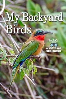 My Backyard Book of Birds: Guide Watching, Feeding, Landscaping, Nurturing, Indiana, Ohio, Iowa, Illinois, Michigan, Wisco...