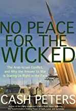 No Peace for the Wicked: The Arab-Israeli Conflict, and Why the Answer to War Is Staring Us Right in the Face (English Edition)