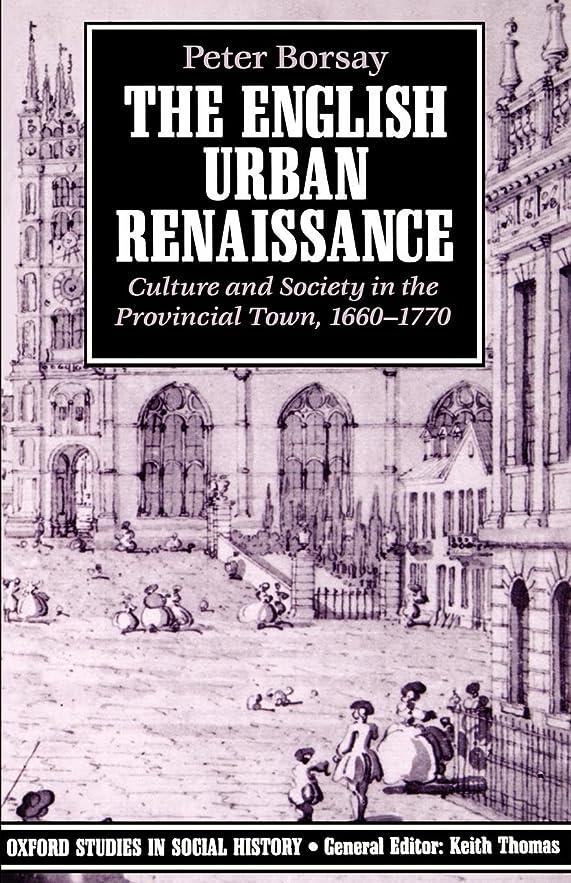 虚弱を通してディレクトリThe English Urban Renaissance: Culture and Society in the Provincial Town, 1660-1770 (Oxford Studies in Social History)