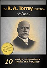 The Works of R. A. TORREY, Vol 2: Life of Torrey, Baptism with Holy Spirit, Life and Death of D. L. Moody, How to Succeed in Christian Life, Real Salvation, Should Christians Keep Sabbath