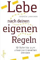 Lebe nach deinen eigenen Regeln: 10 Schritte zum unkonventionellen Denken (German Edition) eBook Kindle