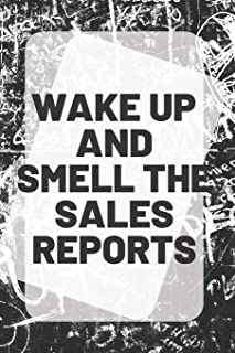 WAKE UP AND SMELL THE SALES REPORTS: inspirational Quote on the front cover of a 6