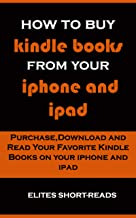 How to buy kindle books from your iPhone and iPad: Purchase,Download and Read Your Favourite Kindle Books on your iPhone and iPad