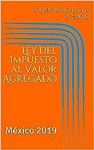 Ley del Impuesto al Valor Agregado: México 2019 (IVA nº 1) (Spanish Edition)