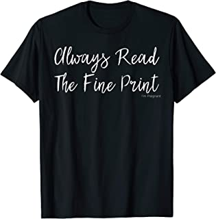 Always Read Fine Print I'm Pregnant Shirt Funny Announcement