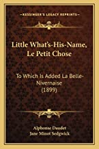 Little What's-His-Name, Le Petit Chose: To Which Is Added La Belle-Nivernaise (1899)