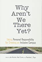 Why Aren't We There Yet?: Taking Personal Responsibility for Creating an Inclusive Campus (Higher Education)
