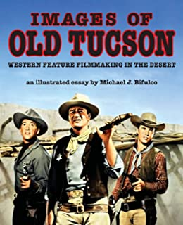 Images of Old Tucson: Western Feature Filmmaking in the Desert