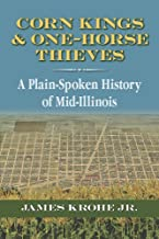 Corn Kings and One-Horse Thieves: A Plain-Spoken History of Mid-Illinois